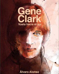 Gene Clark, vuela hacia el sol. Álvaro Alonso.